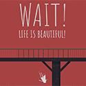 Wait! Life is Beautiful